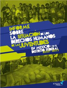 Informe 2010-2011 sobre la situación de los derechos humanos de las juventudes en México y en el Distrito Federal
