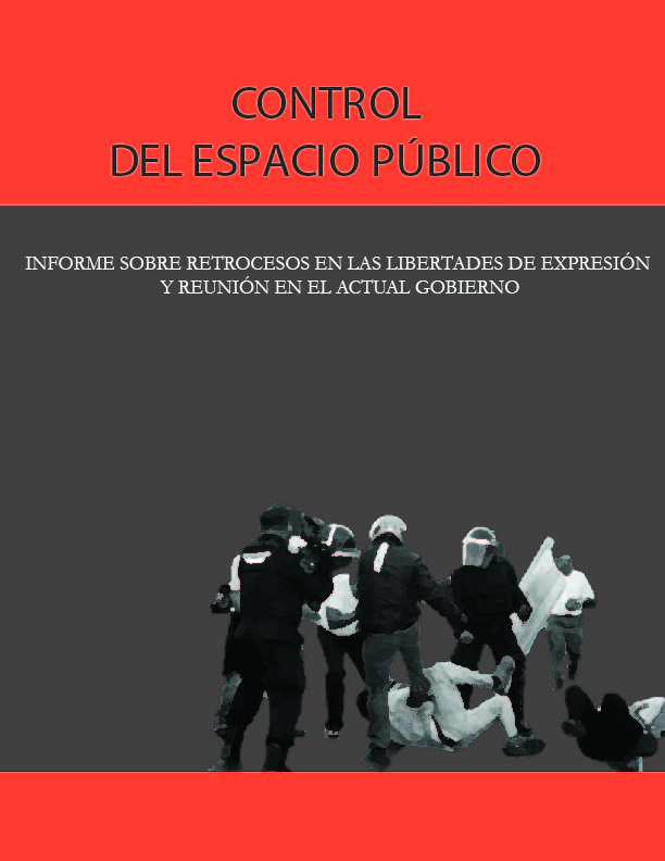 Control del Espacio Público. Informe sobre retrocesos en las libertades de expresión y reunión en el actual gobierno.