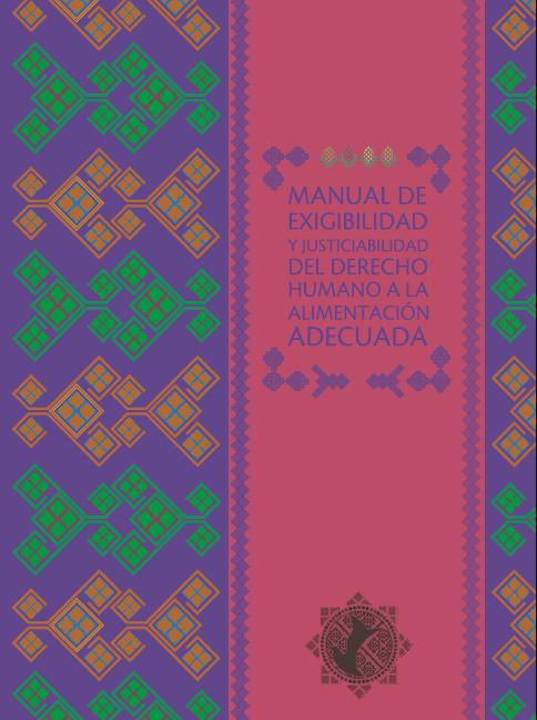 Manual sobre justiciabilidad y exigibilidad del derecho humano a la alimentación adecuada