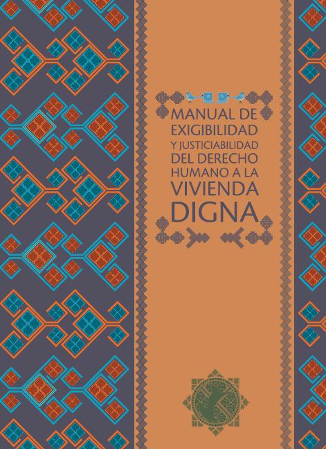 Manual de exigibilidad y justiciabilidad del derecho humano a la vivienda digna