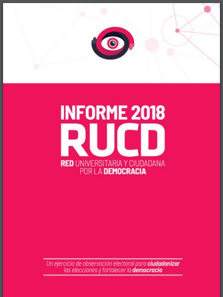 Informe de la Red Universitaria y Ciudadana por la Democracia (RUCD) 2018