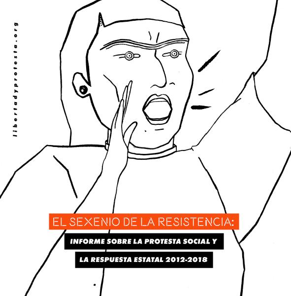 El sexenio de la resistencia: Informe sobre la protesta social y la respuesta estatal 2012-2018