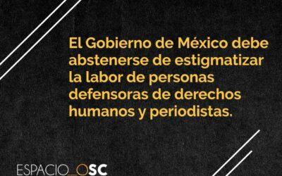 El Gobierno de México debe abstenerse de estigmatizar la labor de personas defensoras de DH y periodistas