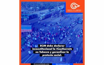 SCJN debe declarar inconstitucional la #leygarrote en Tabasco y garantizar la protesta social